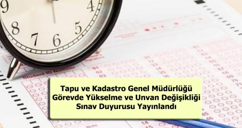 Tapu Ve Kadastro Genel Müdürlüğü Görevde Yükselme ve Unvan Değişikliği Sınav Duyurusu Yayınlandı