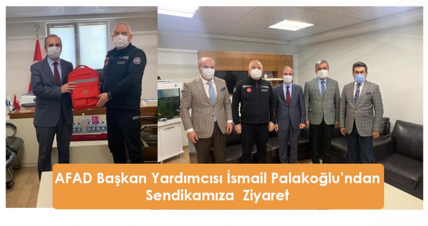 AFAD Başkan Yardımcısı İsmail Palakoğlu'ndan Sendikamıza  Ziyaret