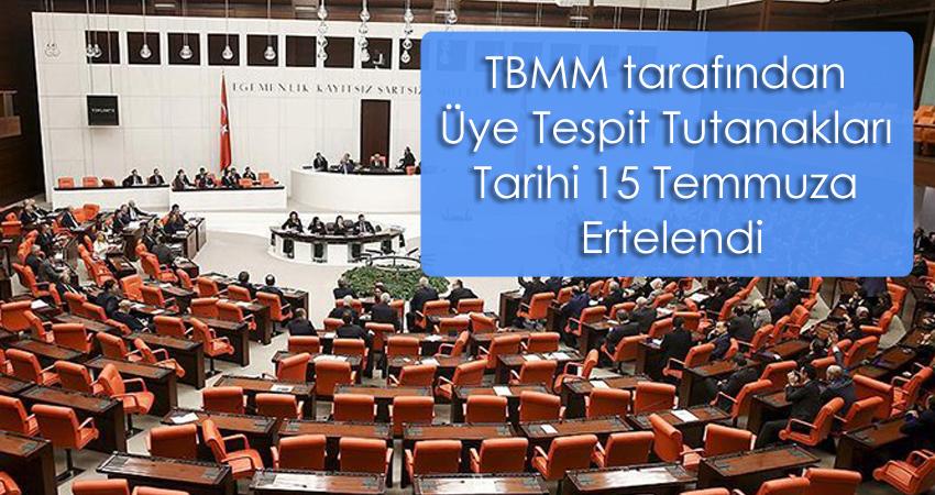 TBMM tarafından Üye Tespit Tutanakları Tarihi 15 Temmuza Ertelendi