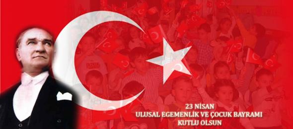 23 NİSAN Ulusal Egemenlik ve Çocuk Bayramımız Kutlu Olsun