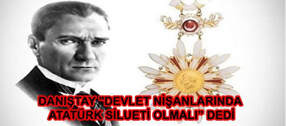 Danıştay: Devlet Nişanlarında Atatürk Silüeti Olmalı